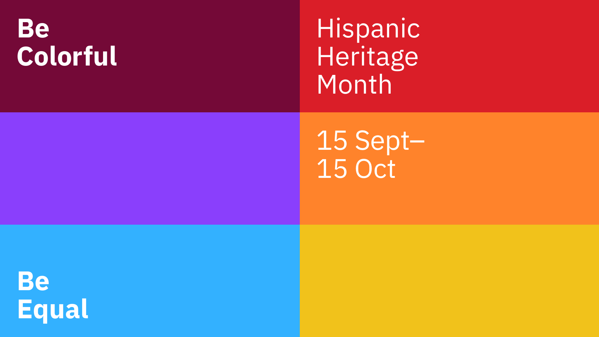 Hispanic Heritage Month September 15 to October 15. Be Colorful, Be Equal