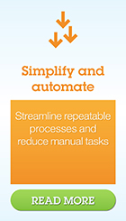 Simplify and automate. Streamline repeatable processes and reduce manual tasks. Read more
