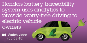 Honda's battery traceability system uses analytics to provide worry-free driving to electric vehicle owners. Watch the video (00:03:46).