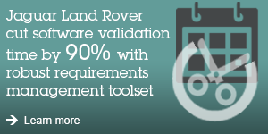 Jaguar Land Rover cut software validation time by 90% with robust requirements management toolset. Learn more.