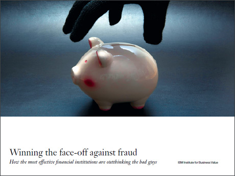 (PDF, 1.76MB) Download the IBM Institute for Business Value Executive Report, Winning the face-off against fraud: How the most effective financial institutions are outthinking the bad guys