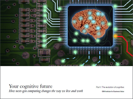 Your cognitive future. How next-gen computing changes the way we live and work. Part I: The evolution of cognitive. IBM Institute for Business Value. (PDF, 1.6MB)