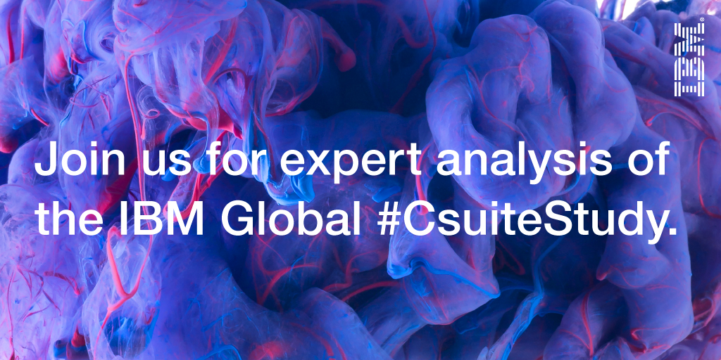 Join us for expert analysis of the IBM Global #CsuiteStudy. IBM