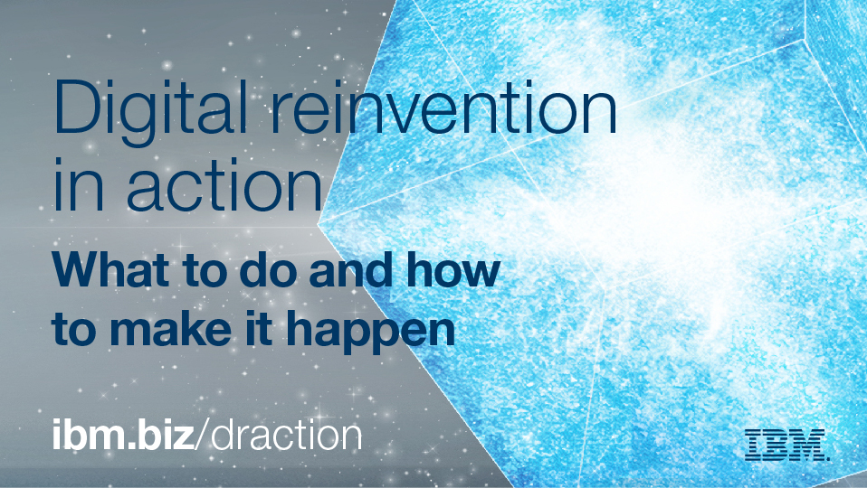 Digital reinvention in action What to do and how to make it happen.