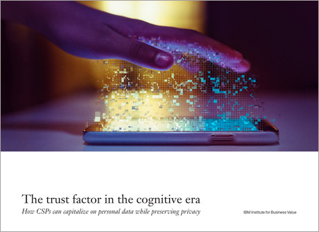 The trust factor in the cognitive era: How CSPs can capitalize on personal data while preserving privacy