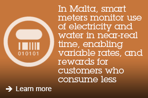 In Malta, smart meters monitor use of electricity and water in near-real time, enabling variable rates, and reward for customers who consume less. Learn more.