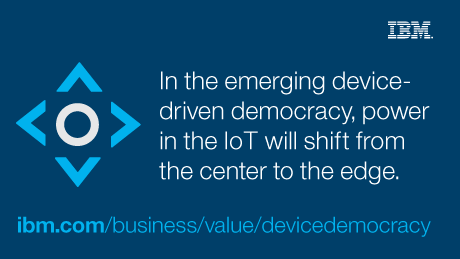 In the emerging device-driven democracy, power in the IoT will shift from the center to the edge.