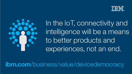 In the IoT, connectivity and intelligence will be a means to better products and experiences, not and end.