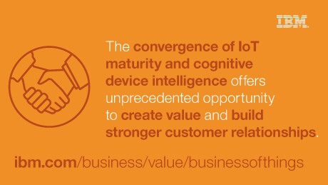 The convergence of IoT maturity and cognitive device intelligence offers unprecedented opportunity to create value and build stronger customer relationships