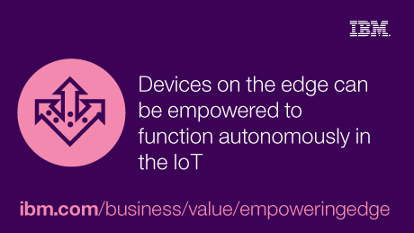 IBM. Devices on the edge can be empowered to function autonomously in the IoT. ibm.com/business/value/empowerinedge.