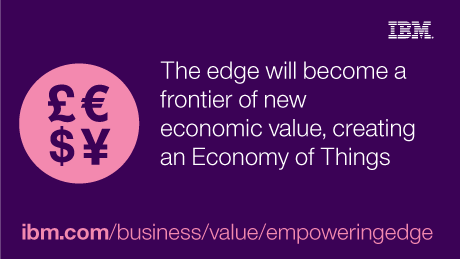 IBM. The edge will become a frontier of new economic value, creating an Economy of Things.