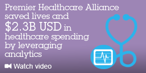Premier Healthcare Alliance saved lives and $2.3B USD in healthcare spending by leveraging analytics. Watch video.