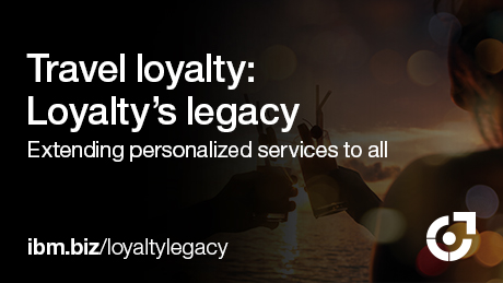 Travel loyalty: Loyalty's legacy. Extending personalized services to all. ibm.biz/loyaltylegacy