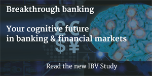 Breakthrough banking. Your cognitive future in banking & financial markets. Read the new IBV Study. (PDF, 1.26MB)