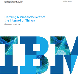 Deriving business value from the Internet of Things Smart steps to take now IBM