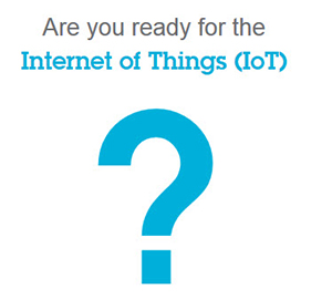 Are you ready for the Internet of Things (IoT)?