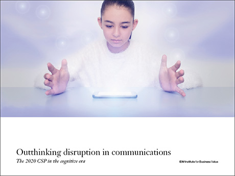 Outthinking disruption in communications: The 2020 CSP in the cognitive era
