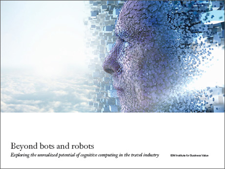 Beyond bots and robots - Exploring the unrealized potential of cognitive computing in the travel industry - IBM Institute for Business Value