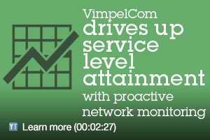 VimpelCom drives up service level attainment with proactive network monitoring. Learn more (00:02:27)