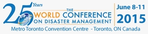 The 25th World Conference on Disaster Management, 8.-11.6.2015, Metro Toronto Convention Centre, Toronto, ON Canada