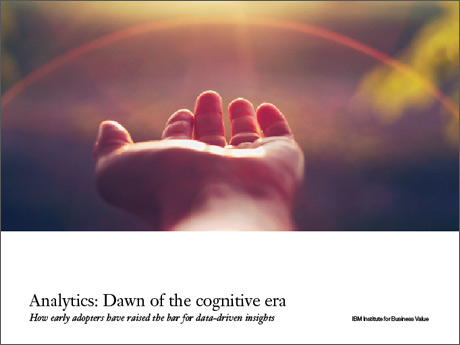 Analytics: Dawn of the cognitive era: How early adopters have raised the bar for data-driven insights
