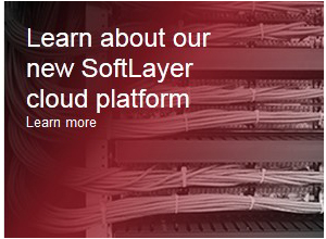 Learn about our new SoftLayer cloud platform   Learn more