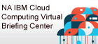 NA IBM Cloud Computing Virtual Briefing Center