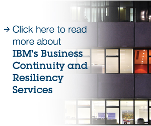 Click here to read more about IBM's Business Continuity and Resiliency Services