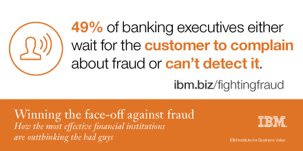 49% of banking executives either wait for the customer to complain about fraud or can't detect it.