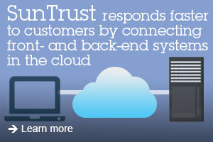 SunTrust responds faster to customers by connecting front- and back-end systems in the cloud