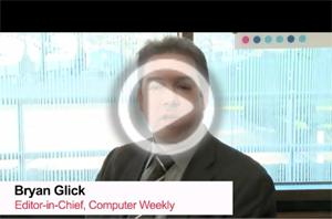 watch video, Bryan Glick, Editor-in-Chief, Computer Weekly