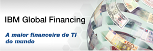 IBM Global Financing. A maior financeira de TI do mundo
