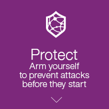 Protect. Arm yourself to prevent attacks before they start.