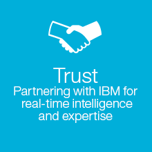 Trust. Partnering with IBM for real-time intelligence and expertie.