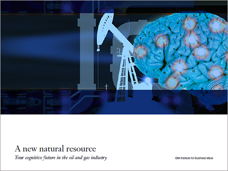 A new natural resource: Your cognitive future in the oil and gas industry