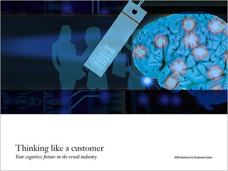 Thinking like a customer - Your cognitive future in the retail industry