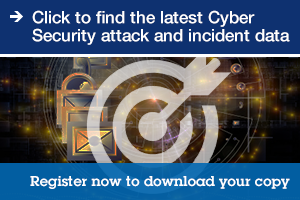 Click to find the latest Cyber Security attack and incident data. Register now to download your copy