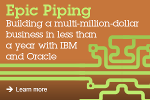 Epic Piping Buiding a multi-million-dollar bussiness in less than a year with IBM and Oracle Learn more