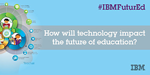 #IBMFuturEd. How will technology impact the future of education?