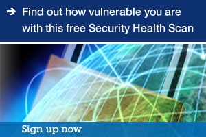 Find out how vulnerable you are with this free Security Health Scan. Sign up now.