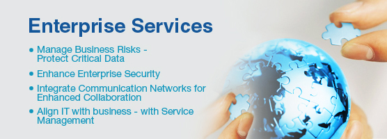 Enterprise Services, Manage Business Risks - Protect Critical Data, Enhance Enterprise Security, Integrate Communication Networks for Enhanced Collaboration, Align IT with business - with Service Management
