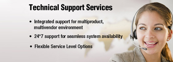 Technical Support Services Integrated support for multiproduct, multivendor environment. 24*7 support for seamless system availability. Flexible Service Level Options