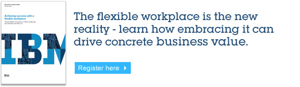The flexible workplace is the new reality - learn how embracing it can drive concrete business value