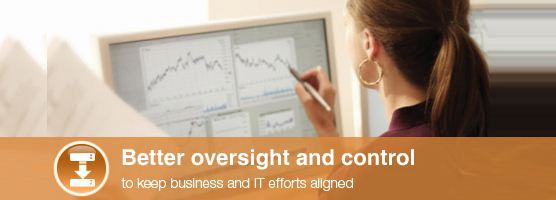 Better oversight and control to keep business and IT efforts aligned