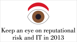 Keep an eye on reputational risk and IT in 2013. View the infographic (US).