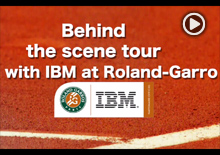Behind the scene tour with IBM at Roland-Garrors IBM