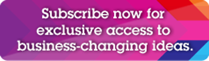 Subscribe now for exclusive access to business-changing ideas.