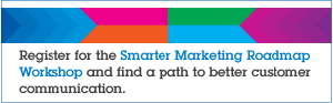 Register for the Smarter Marketing Roadmap Workshop and find a path to better customer communication.