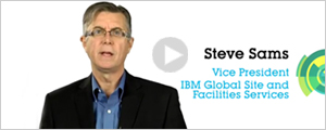 Steve Sams. Vice President IBM Global Site and Facilities Services
