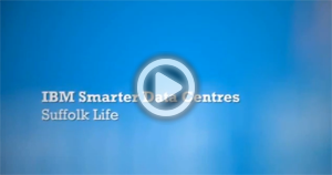 IBM Smarter Data Centres. Sufolk Life. View Now (00:05:45)